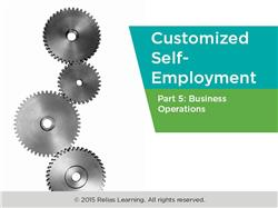 Customized Self-Employment Part 5: Business Operations
